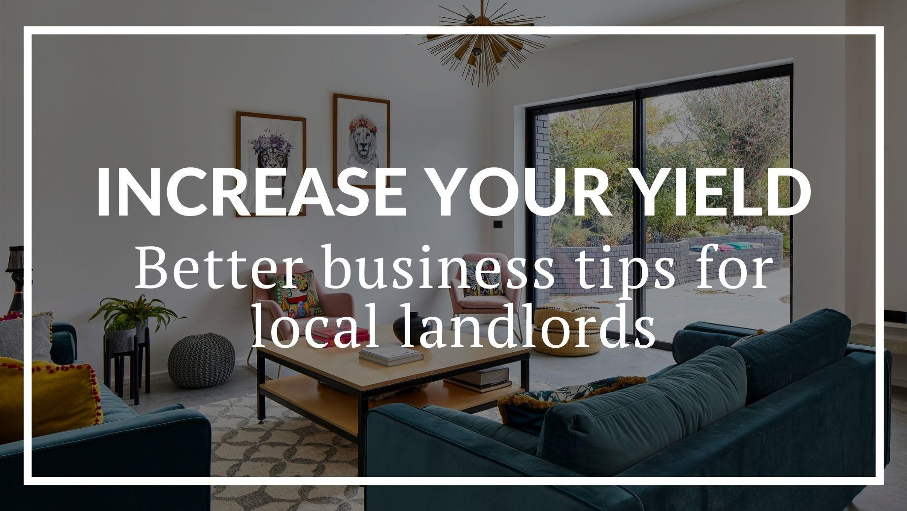 INCREASE YOUR YIELD: BETTER BUSINESS TIPS FOR LOCAL LANDLORDS