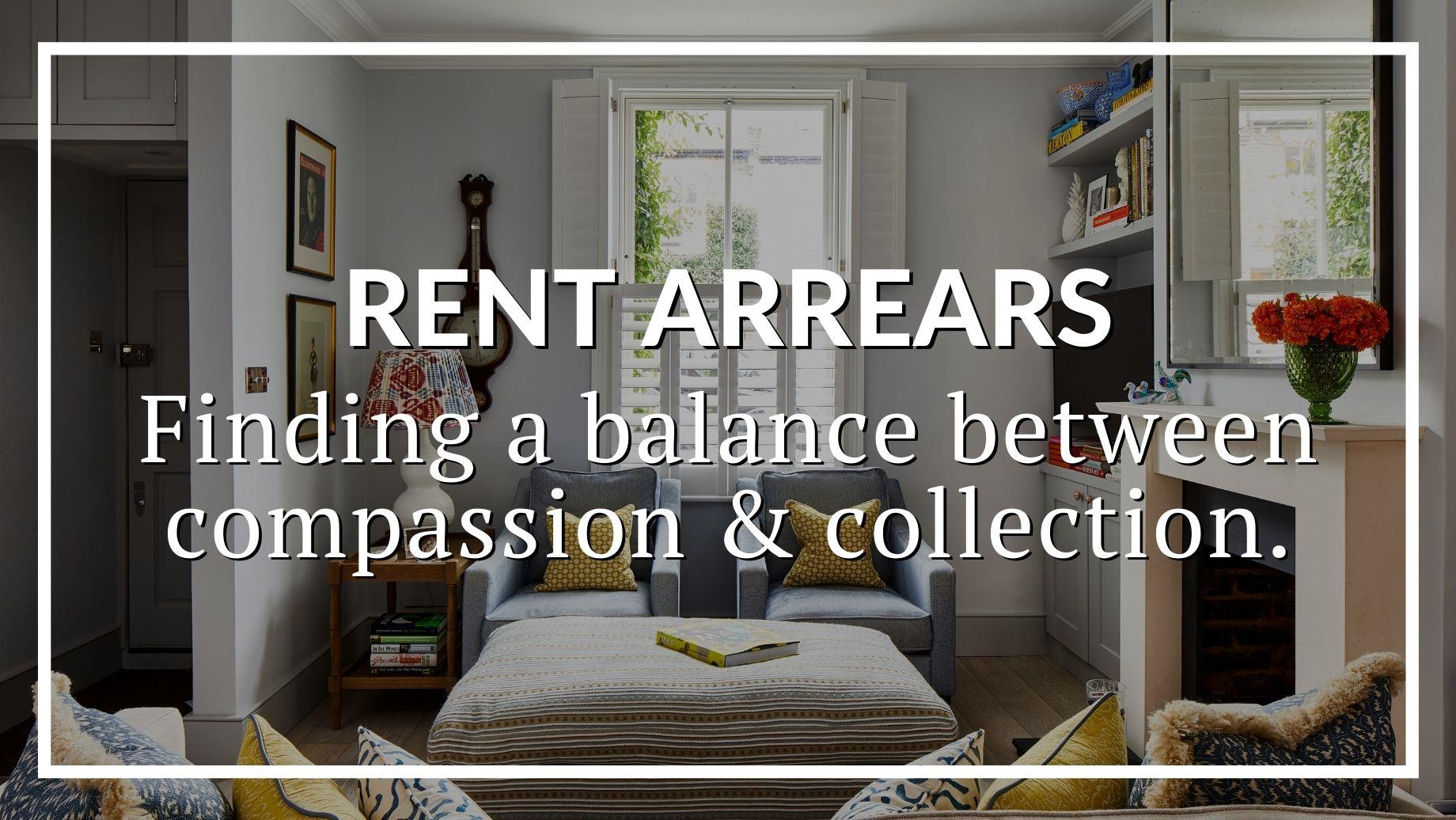 RENT ARREARS: FINDING A BALANCE BETWEEN COMPASSION AND COLLECTION