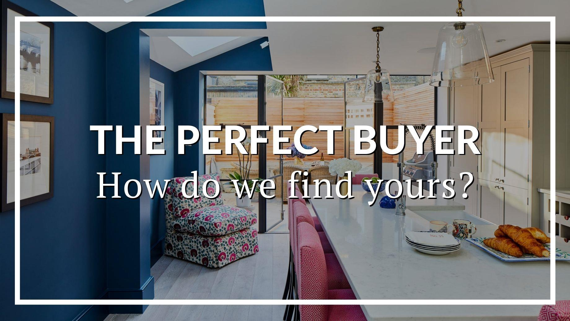 THE PERFECT BUYER: HOW DO WE FIND YOURS?